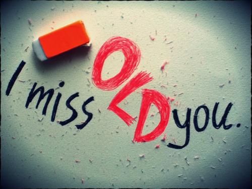 i-miss-old-you