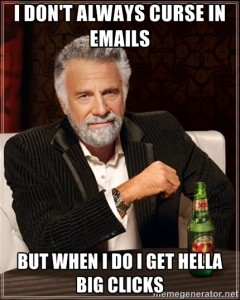 I Don't Always Curse In Emails... But When I Do I Get Hella Big Clicks