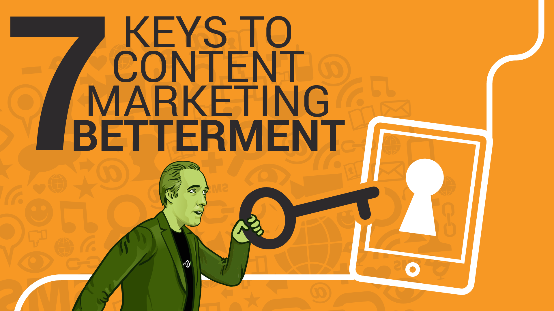 7 Keys to Content Marketing Betterment