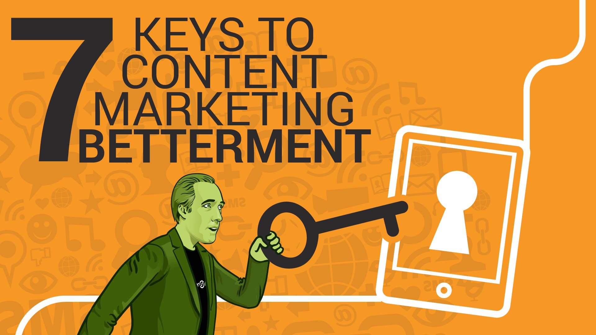 7 Keys to Content Marketing Betterment